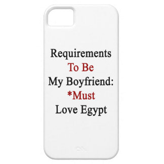 Requirements To Be My Boyfriend Must Love Egypt iPhone 5/5S Covers