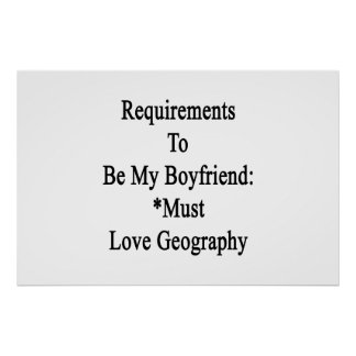Requirements To Be My Boyfriend Must Love Geograph Poster