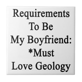 Requirements To Be My Boyfriend Must Love Geology Tile