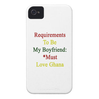 Requirements To Be My Boyfriend Must Love Ghana iPhone 4 Case-Mate Case