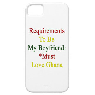 Requirements To Be My Boyfriend Must Love Ghana iPhone 5/5S Case