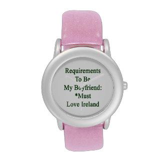 Requirements To Be My Boyfriend Must Love Ireland Watch