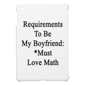 Requirements To Be My Boyfriend Must Love Math iPad Mini Cover