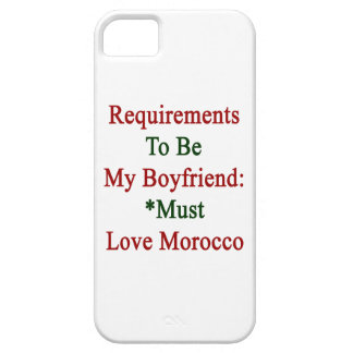 Requirements To Be My Boyfriend Must Love Morocco Case For iPhone 5/5S