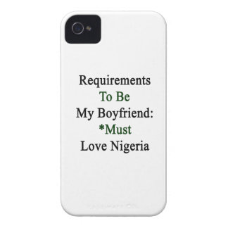 Requirements To Be My Boyfriend Must Love Nigeria iPhone 4 Covers