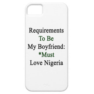 Requirements To Be My Boyfriend Must Love Nigeria iPhone 5/5S Cases