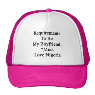 Requirements To Be My Boyfriend Must Love Nigeria Mesh Hats