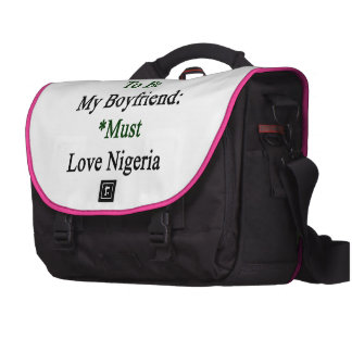Requirements To Be My Boyfriend Must Love Nigeria. Bag For Laptop