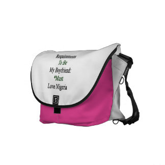 Requirements To Be My Boyfriend Must Love Nigeria Courier Bag