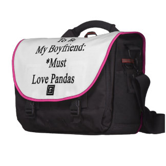 Requirements To Be My Boyfriend Must Love Pandas Laptop Bag
