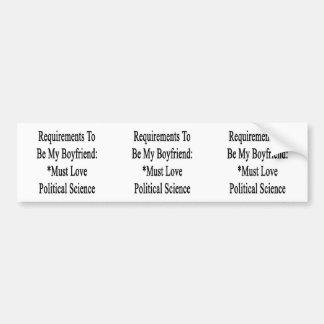 Requirements To Be My Boyfriend Must Love Politica Bumper Sticker