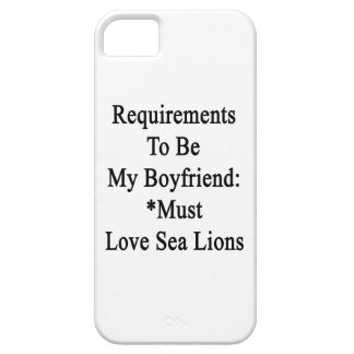 Requirements To Be My Boyfriend Must Love Sea Lion iPhone 5/5S Covers