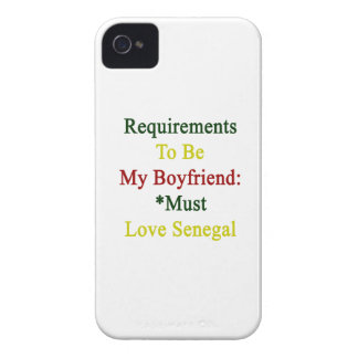 Requirements To Be My Boyfriend Must Love Senegal Case-Mate iPhone 4 Cases