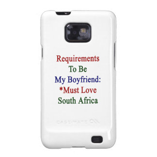 Requirements To Be My Boyfriend Must Love South Af Galaxy S2 Case