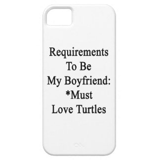 Requirements To Be My Boyfriend Must Love Turtles iPhone 5/5S Cover