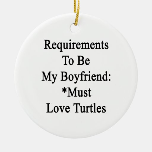 Requirements To Be My Boyfriend Must Love Turtles. Christmas Ornaments