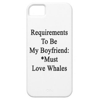 Requirements To Be My Boyfriend Must Love Whales iPhone 5/5S Case