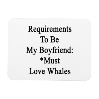 Requirements To Be My Boyfriend Must Love Whales Flexible Magnet