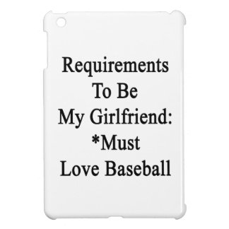 Requirements To Be My Girlfriend Must Love Basebal iPad Mini Cases