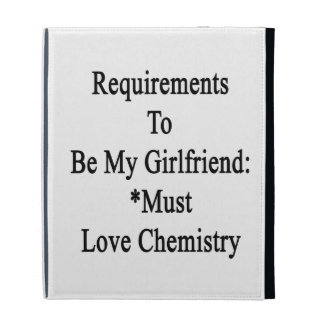 Requirements To Be My Girlfriend Must Love Chemist iPad Cases