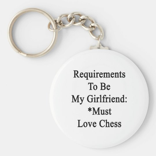 Requirements To Be My Girlfriend Must Love Chess Basic Round Button Key Ring
