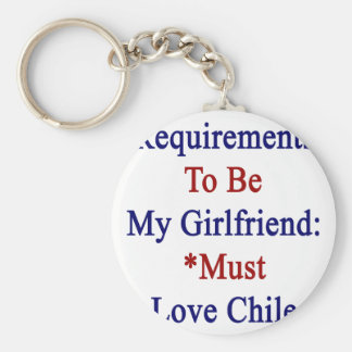 Requirements To Be My Girlfriend Must Love Chile Key Chain