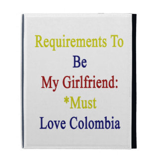 Requirements To Be My Girlfriend Must Love Colombi iPad Folio Case