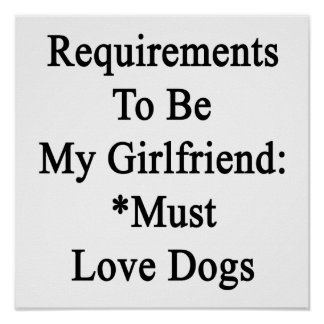 Requirements To Be My Girlfriend Must Love Dogs Print