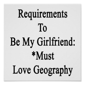 Requirements To Be My Girlfriend Must Love Geograp Poster