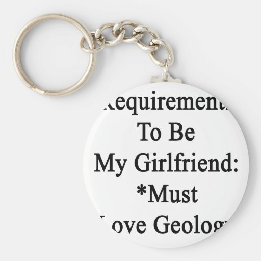 Requirements To Be My Girlfriend Must Love Geology Key Chains