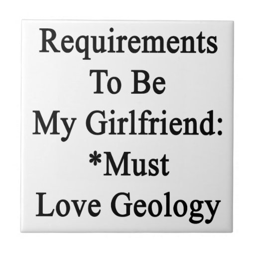 Requirements To Be My Girlfriend Must Love Geology Ceramic Tile