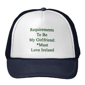 Requirements To Be My Girlfriend Must Love Ireland Mesh Hat