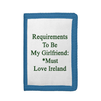 Requirements To Be My Girlfriend Must Love Ireland Trifold Wallets