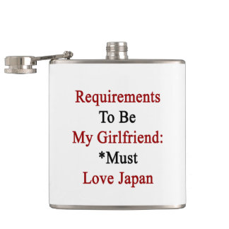 Requirements To Be My Girlfriend Must Love Japan Flask