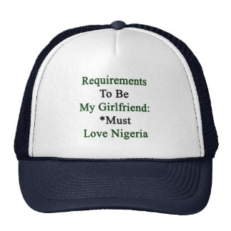 Requirements To Be My Girlfriend Must Love Nigeria Hats