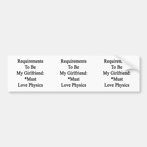 Requirements To Be My Girlfriend Must Love Physics Bumper Stickers