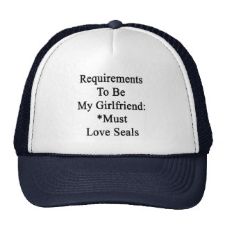 Requirements To Be My Girlfriend Must Love Seals Cap