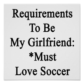 Requirements To Be My Girlfriend Must Love Soccer. Posters