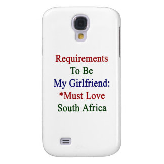 Requirements To Be My Girlfriend Must Love South A Samsung Galaxy S4 Cases