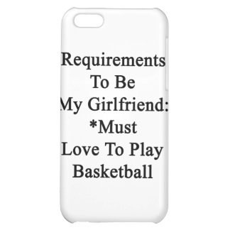 Requirements To Be My Girlfriend Must Love To Play Case For iPhone 5C