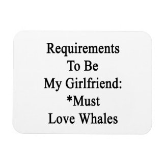 Requirements To Be My Girlfriend Must Love Whales Vinyl Magnets