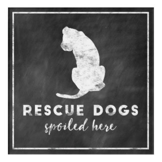 Rescue Dogs Spoiled Here Vintage Chalkboard Acrylic Wall Art