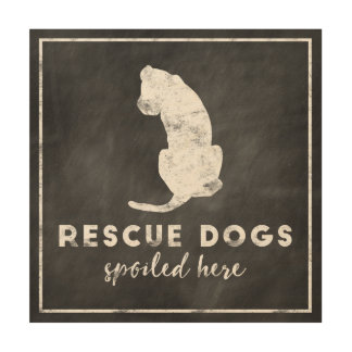 Rescue Dogs Spoiled Here Vintage Chalkboard Wood Prints