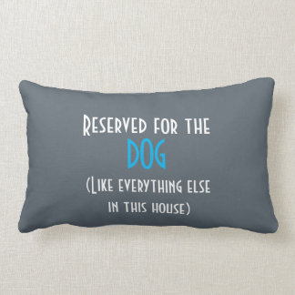 Reserved for the dog like everything else cushion