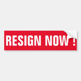 RESIGN NOW! BUMPER STICKER