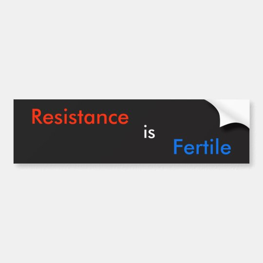 Resistance is Fertile Bumper Sticker