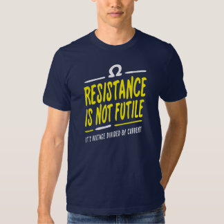 Resistance is not futile shirts