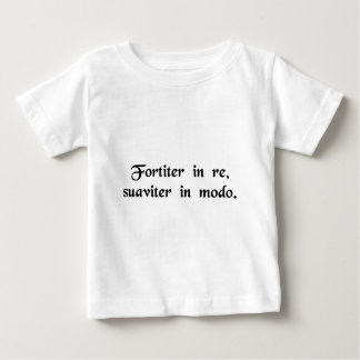 Resolutely in action, gently in manner. baby T-Shirt