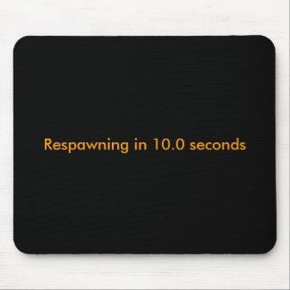 Respawning in 10 0 seconds mousepad