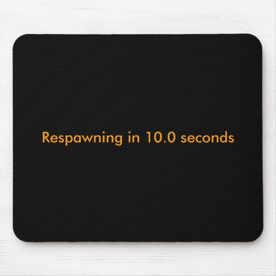 Respawning in 10.0 seconds mouse pad
